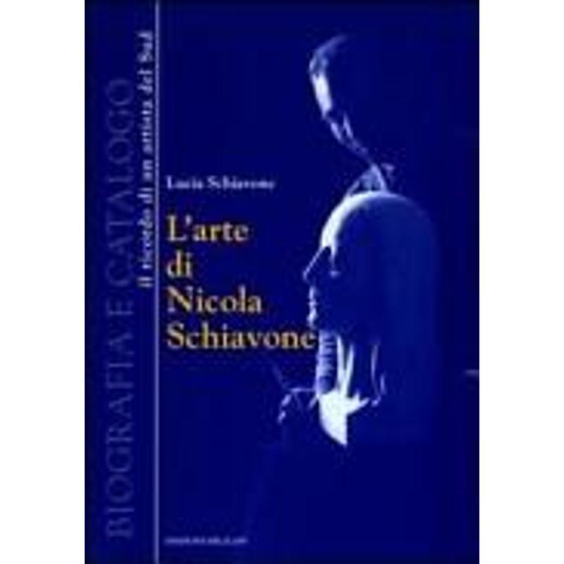 L'ARTE DI NICOLA SCHIAVONE. BIOGRAFIA E CATALOGO.  | Mercatino dell'Usato Molfetta 1