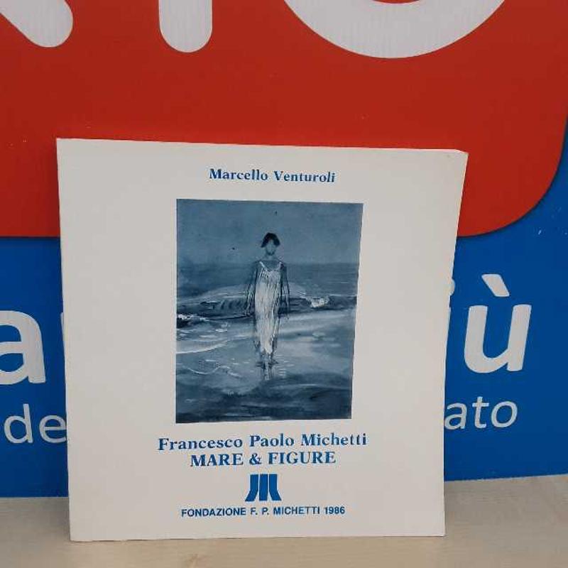 LIBRO FRANCESCO PAOLO MICHETTI MARE&FIGURE VENTUROLI   Mercatino dell'Usato Montesilvano 1