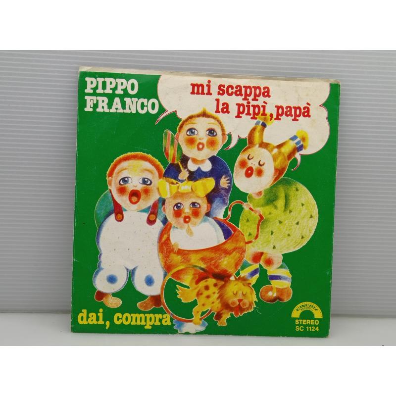 DISCO VINILE 45 GIRI PIPPO FRANCO MI SCAPPA LA PIPÌ,PAPÀ | Mercatino dell'Usato Lugo 2