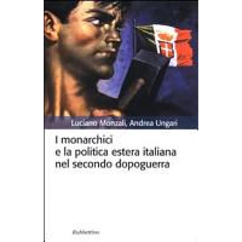 I MONARCHICI E LA POLITICA ESTERA ITALIANA NEL SEC | Mercatino dell'Usato Roma casalotti 1